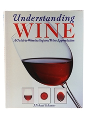 Understanding Wine, A Guide to Winetasting and Wine Appreciation Michael Schuster