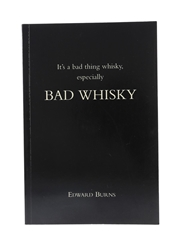 It's A Bad Thing Whisky, Especially Bad Whisky Edward Burns - First Edition