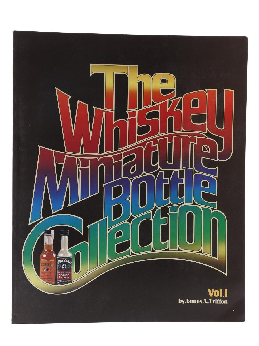 The Whiskey Miniature Bottle Collection Volume I James A Triffon
