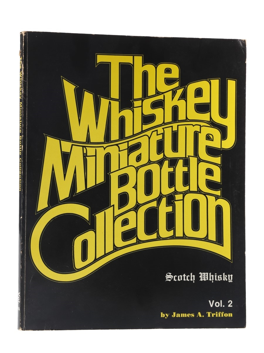 The Whiskey Miniature Bottle Collection Volume II James A Triffon