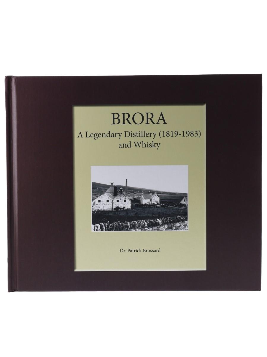 Brora - A Legendary Distillery (1819-1983) And Whisky Dr.Patrick Brossard