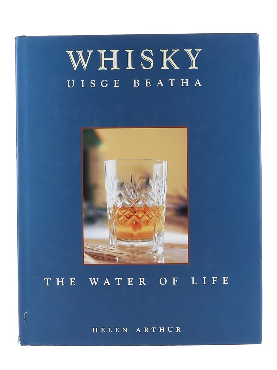Whisky - Uisge Beatha - The Water Of Life Helen Arthur