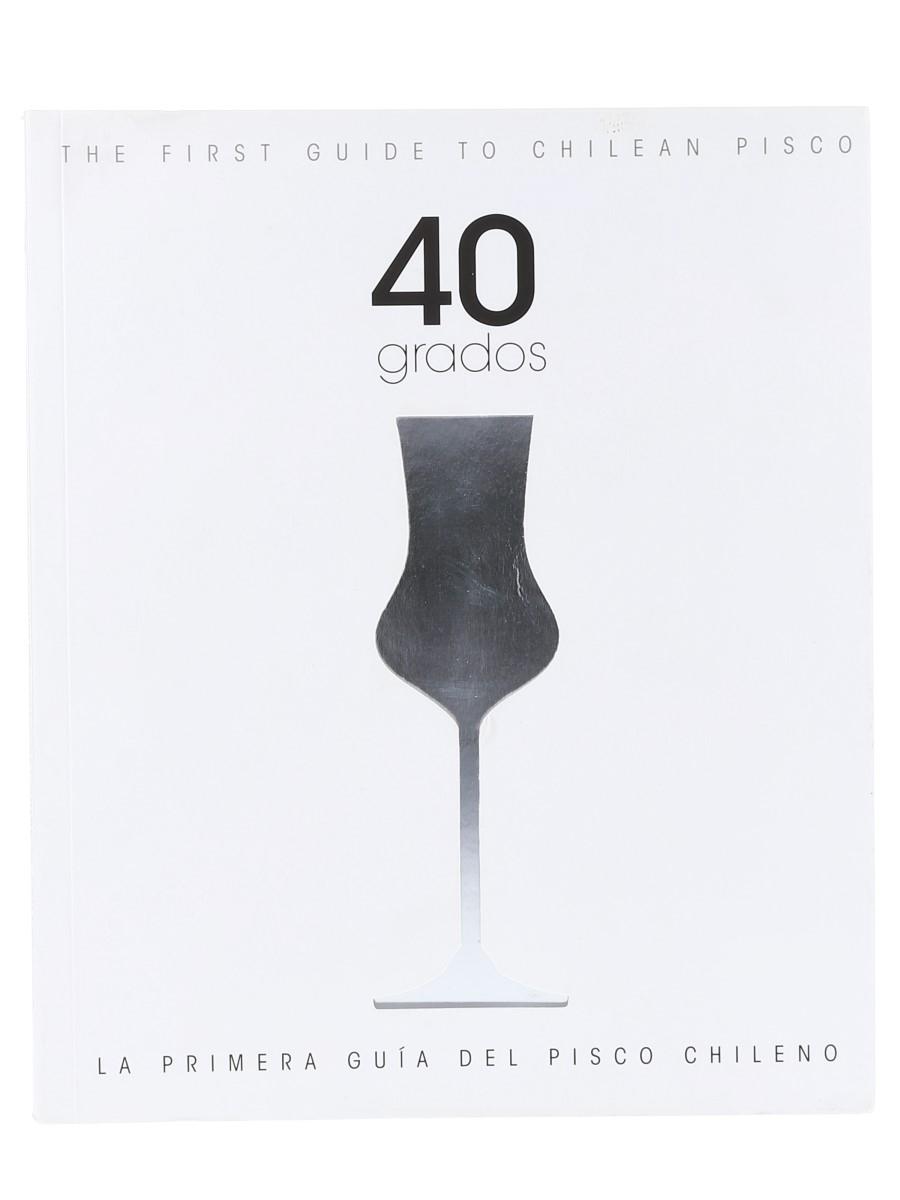 40 Grados - The First Guide To Chilean Pisco Claudia Olmedo - Emporio Creativo