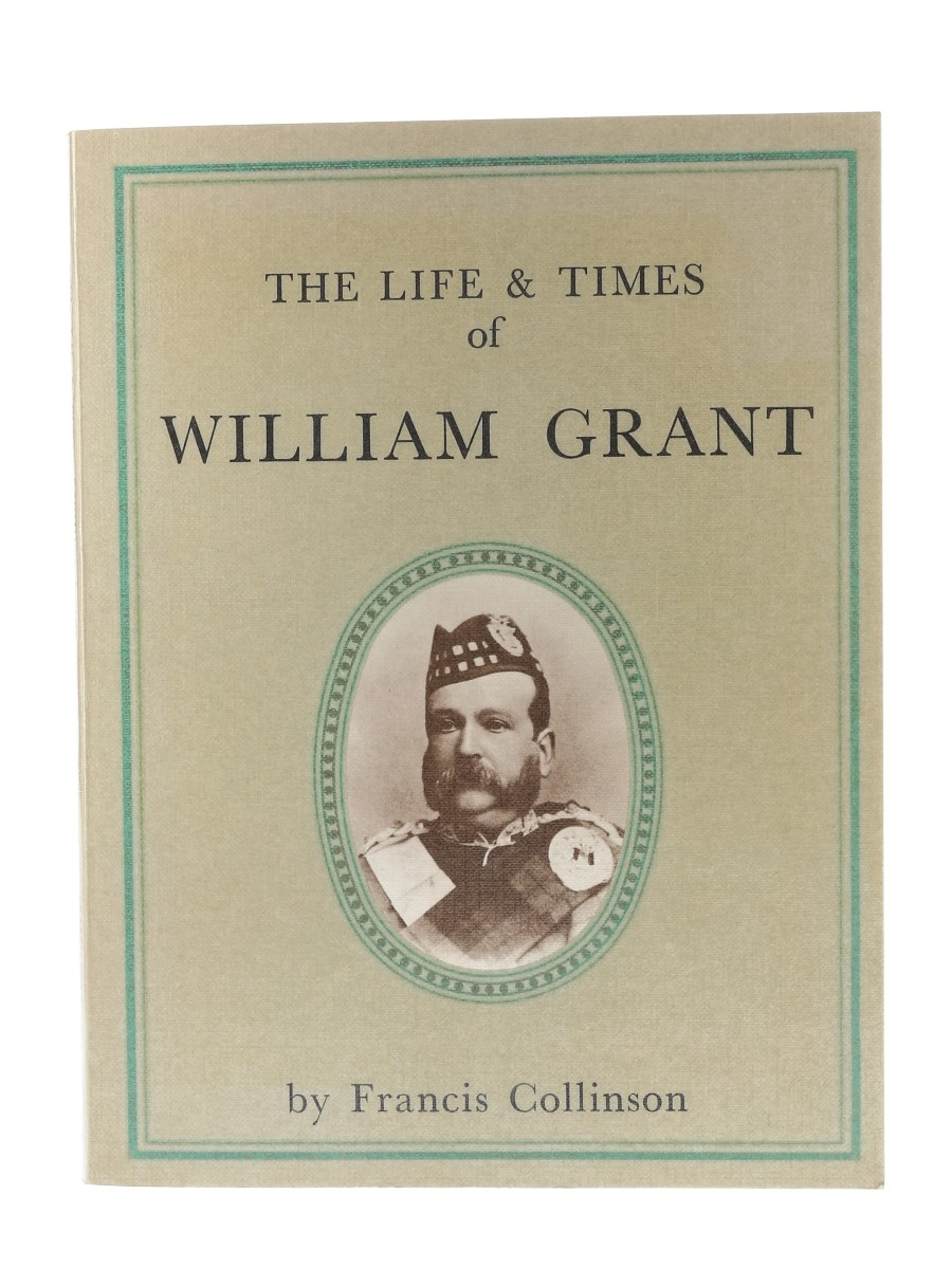 The Life & Times Of William Grant - First Edition Francis Collinson