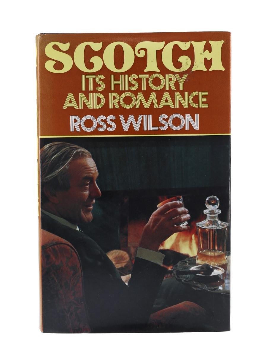 Scotch - Its History And Romance Ross Wilson