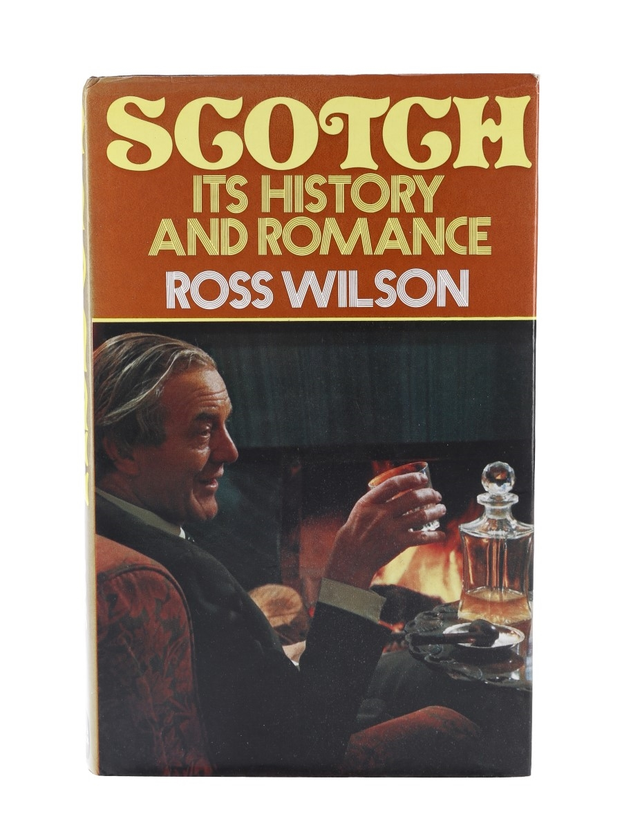 Scotch - Its History And Romance Ross Wilson
