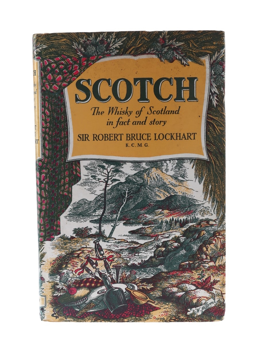 Scotch - The Whisky Of Scotland In Fact And Story Sir Robert Bruce LockHart