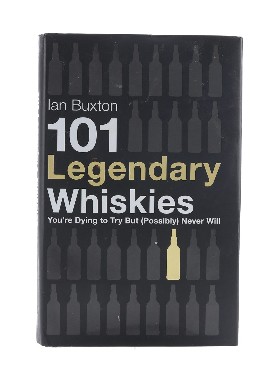 101 Legendary Whiskies Ian Buxton