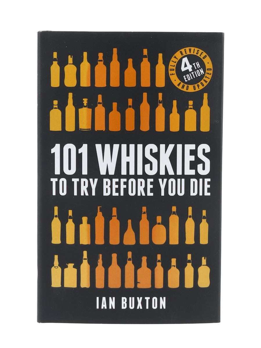 101 Whiskies To Try Before You Die Ian Buxton - 4th Edition