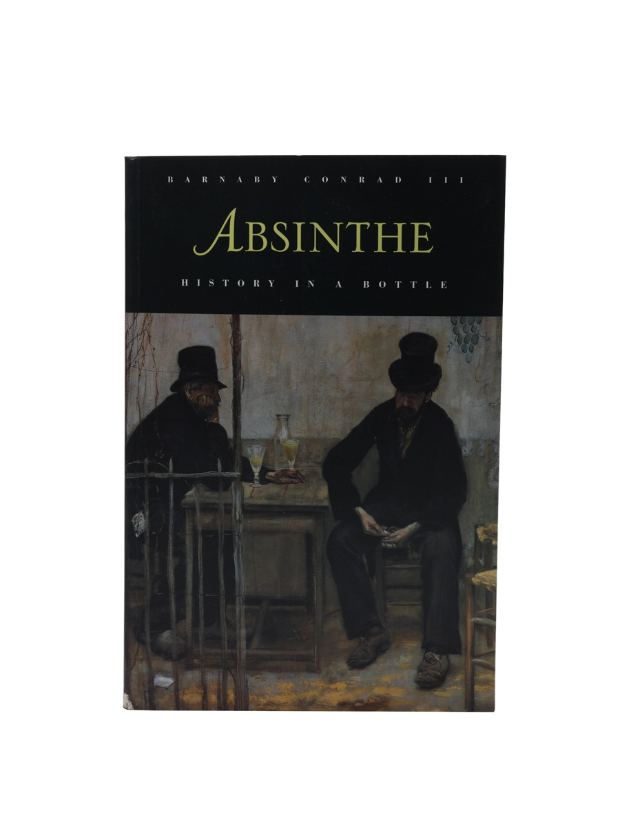 Absinthe - History In A Bottle Barnaby Conrad III
