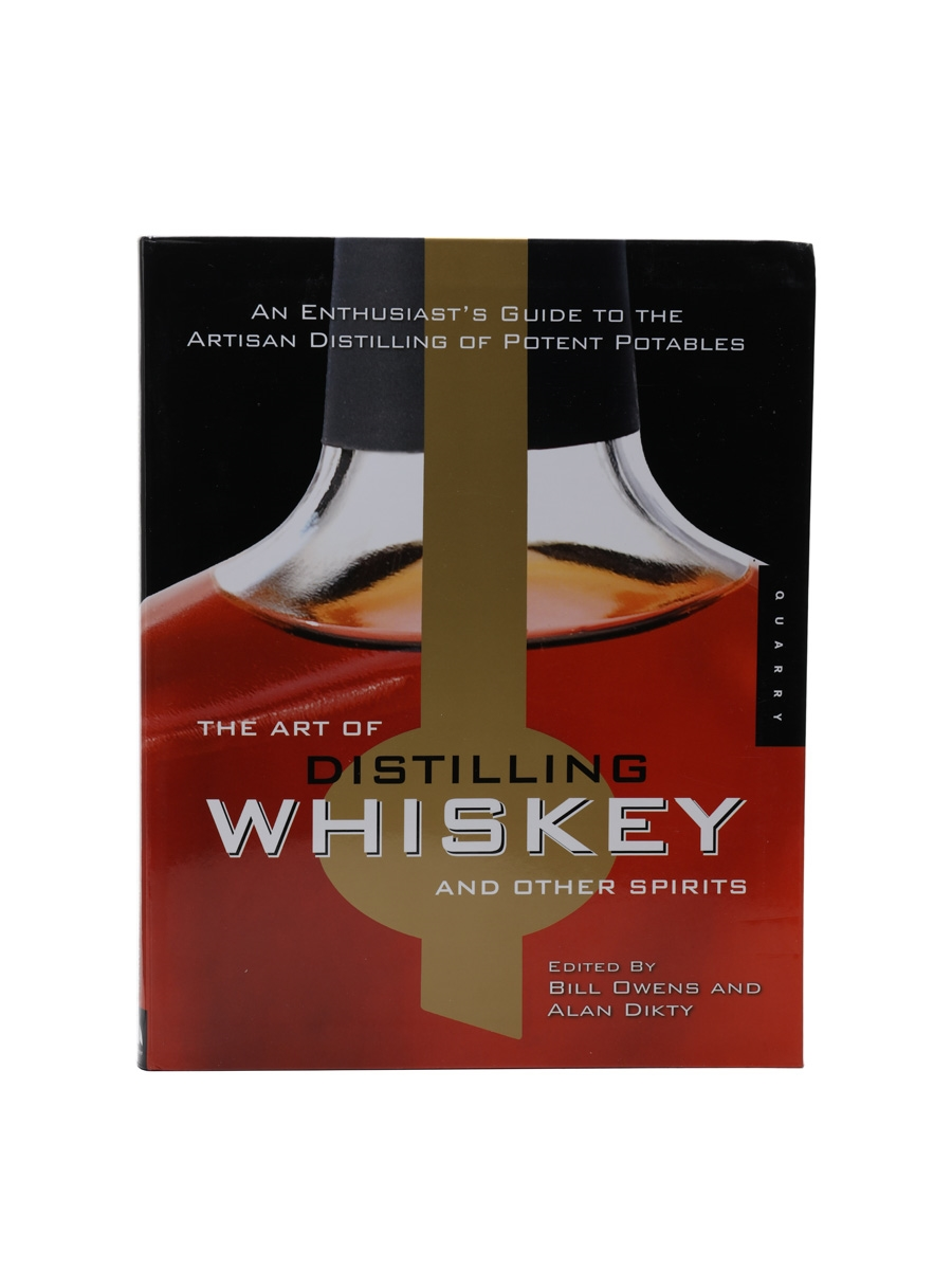 The Art Of Distilling Whiskey And Other Spirits Bill Owens & Alan Dikty