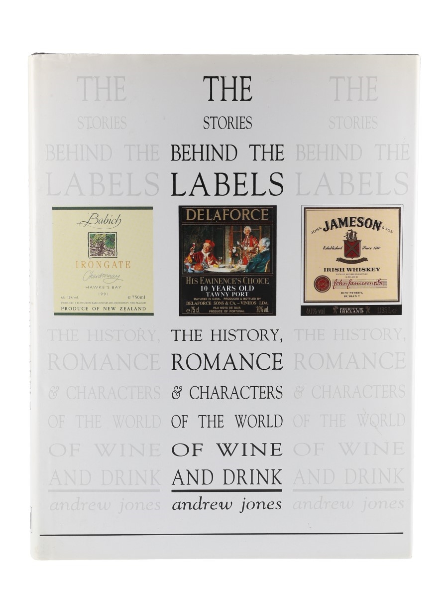 The Stories Behind The Labels The History, Romance & Characters Of The World Of Wine And Drink Andrew Jones